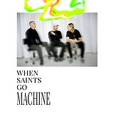 Bilety na koncerty When Saints Go Machine!