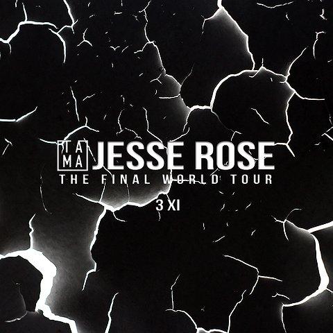 "TAMA PRES. JESSE ROSE ""THE FINAL WORLD TOUR"""