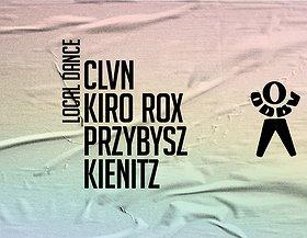 LOCAL DANCE: PRZYBYSZ X KIRO ROX X CLVN X KIENITZ