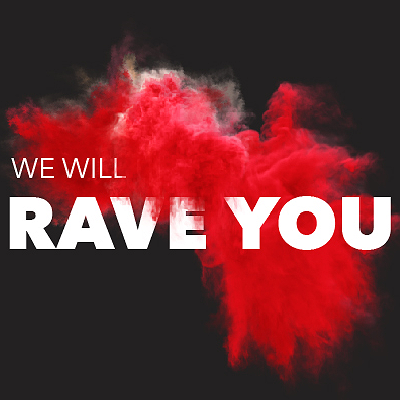WE WILL RAVE YOU
