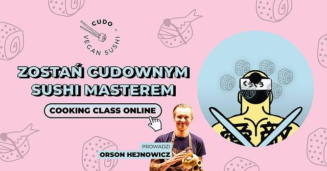 ZOSTAŃ SUSHI MASTEREM Z ORSONEM HEJNOWICZEM   COOKING CLASS W CUDO