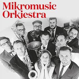 Koncerty: MIKROMUSIC ORKIESTRA - Pocałuj Pochowaj