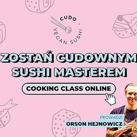 Inne: Zostań SUSHI MASTEREM z Orsonem Hejnowiczem   COOKING CLASS w CUDO