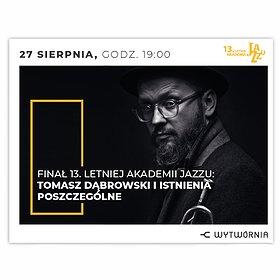 Jazz: LAJ XIII - TOMASZ DĄBROWSKI I ISTNIENIA POSZCZEGÓLNE