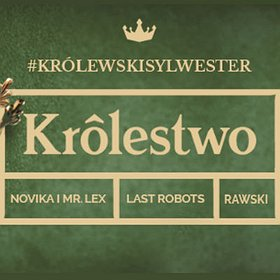 Events: Królewski Sylwester 2016 | Novika&Mr. Lex x Last Robots x Rawski