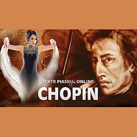 """Teatry: Koncert-widowisko """"Chopin. Melodia życia malowana piaskiem"""""""
