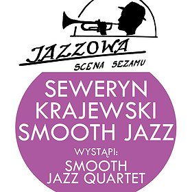 Koncerty: JAZZOWA SCENA SEZAMU: SMOOTH JAZZ QUARTET – SEWERYN KRAJEWSKI SMOOTH JAZZ