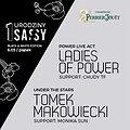 Imprezy: 1. Urodziny SASSY - PIĄTEK: Ladies of Power / Tomek Makowiecki, Gdańsk