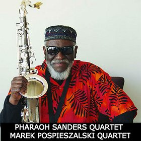 Jazz: 9 LAJ: PHARAOH SANDERS QUARTET | MAREK POSPIESZALSKI QUARTET