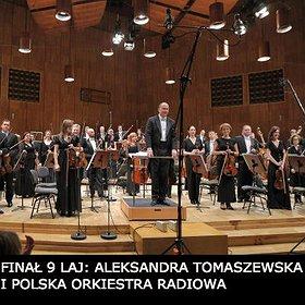 Koncerty: FINAŁ 9 LAJ: ALEKSANDRA TOMASZEWSKA I POLSKA ORKIESTRA RADIOWA