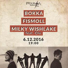 Koncerty: BOKKA / FISMOLL / MILKY WISHLAKE FEAT. OLY