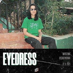 Pop / Rock: EYEDRESS | Warszawa - KONCERT ODWOŁANY