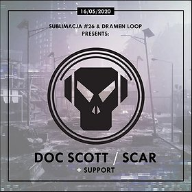 Clubbing: Sublimacja #26 & Dramen Loop: DOC SCOTT + SCAR