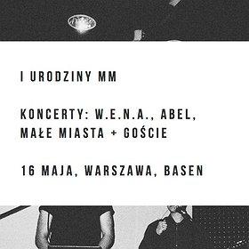 Koncerty: I urodziny MM: W.E.N.A., ABEL, MAŁE MIASTA + GOŚCIE