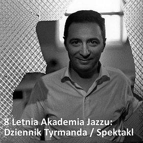 Koncerty: 8 Letnia Akademia Jazzu: Dziennik Tyrmanda / Spektakl