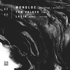 Events: TAMA | Monoloc / Tom Palash / Larix