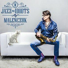 Koncerty: Maciej Maleńczuk - JAZZ FOR IDIOTS - koncert urodzinowy