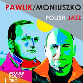 Jazz: Włodek Pawlik Trio: Pawlik/Moniuszko