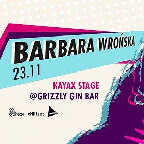 Koncerty: Barbara Wrońska // Kayax Stage // Grizzly Gin Bar