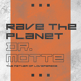 Muzyka klubowa: Rave The Planet: DR. MOTTE (Father Of The Loveparade)
