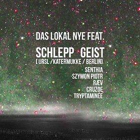 Imprezy: Das Lokal NYE feat. Schlepp Geist  [URSL / Katermukke / Lipsk / Berlin]