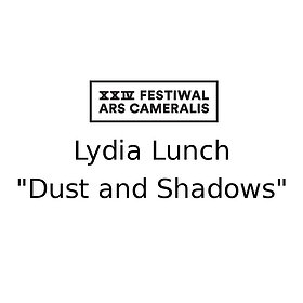 "Inne: XXIV Festiwal Ars Cameralis Lydia Lunch | ""Dust and Shadows"" 