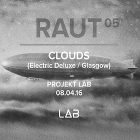 Imprezy: CLOUDS (Electric Deluxe / Glasgow) x RAUT no. 05