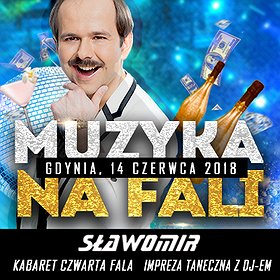 Concerts: MUZYKA NA FALI-KONCERT SŁAWOMIR I KABARET CZWARTA FALA