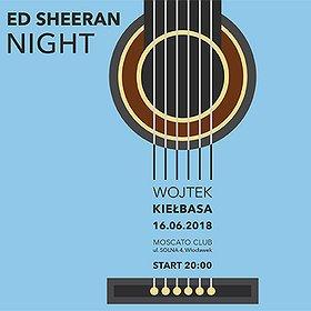 Concerts: Ed Sheeran Night & Wojtek Kiełbasa