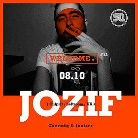 Imprezy: Welcome. #12 pres. JOZIF (Culprit / Leftroom / UK)