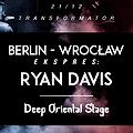 Clubbing: Berlin Wrocław Ekspres: Ryan Davis / Deep Oriental #XV, Wrocław