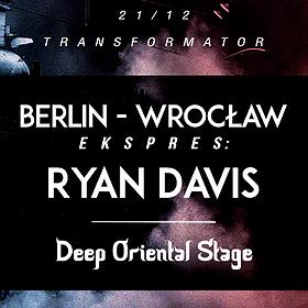 Clubbing: Berlin Wrocław Ekspres: Ryan Davis / Deep Oriental #XV