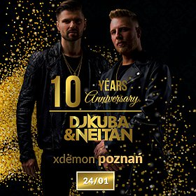 Muzyka klubowa: DJ Kuba & Neitan - 10 Years Anniversary // X-Demon Poznań