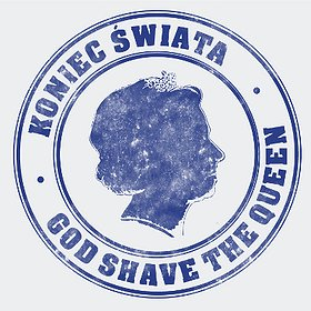 Koncerty: Koniec Świata - God shave the Queen Tour