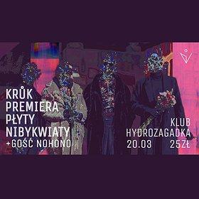 Pop / Rock: Kruk Premiera Płyty Nibykwiaty + Gość Nohono