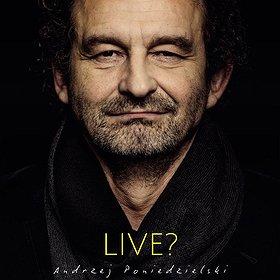 """Koncerty: ANDRZEJ PONIEDZIELSKI """"LIVE""""?"""