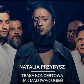 """Pop / Rock: NATALIA PRZYBYSZ trasa """"Jak Malować Ogień"""" - Łódź"""