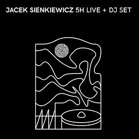 Imprezy: Jacek Sienkiewicz - 5H LIVE & DJ SET