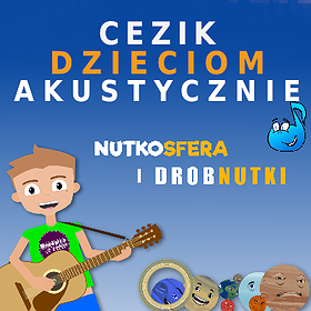 Concerts: NutkoSfera i DrobNutki - CeZik dzieciom akustycznie