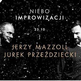 Imprezy: NIEBO Improwizacji // Jerzy Mazzoll x Jurek Przeździecki