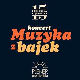 Dla dzieci: Muzyka z Bajek - Poznańska Piętnastka | Plener Promienista | WYDARZENIE ODWOŁANE