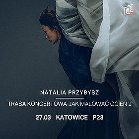 Pop / Rock: NATALIA PRZYBYSZ | P23 | Katowice - koncert odwołany