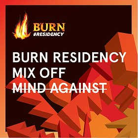 Imprezy: BURN Residency Mix Off with Mind Against