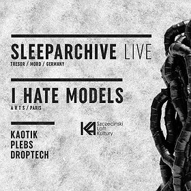 Imprezy: Sleeparchive LIVE + I Hate Models