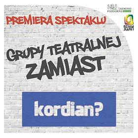 """Teatry: Premiera spektaklu grupy teatralnej Zamiast: """"Kordian?"""""""