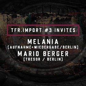 Imprezy: TFR.import#3 pres. MELANIA|MARIO BERGER (Ismus / Tresor)