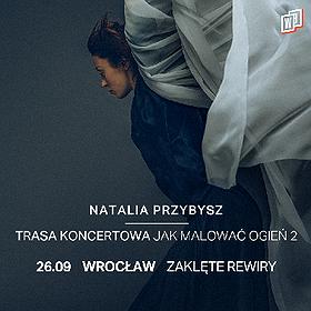 Pop / Rock : Natalia Przybysz - Trasa Jak Malować Ogień 2 | Wrocław