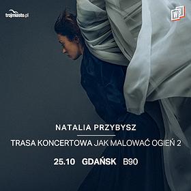 Pop / Rock : Natalia Przybysz - Trasa Jak Malować Ogień 2 | Gdańsk