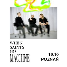 Concerts: When Saints Go Machine - Poznań