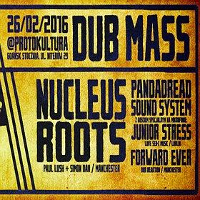Imprezy: Dub Mass XXIII: Nucleus Roots (UK), Junior Stress, Pandadread, Forward Ever
